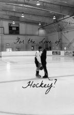 For the Love of... Hockey? by SplendiferousLove