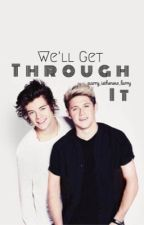 We'll Get Through It(Narry!AU) by Narry_IsTheNew_Larry