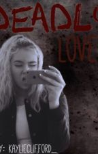 Deadly Love  {a 5sos fanfic} by KaylieClifford_