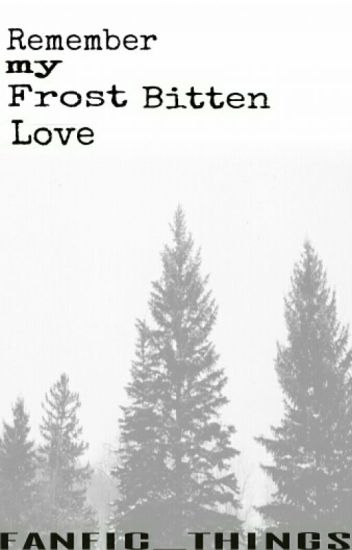 Remember My Frost-Bitten Love (Jack Frost x Reader) - ON HIATUS -