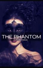 The Phantom (Phantom of the Opera Fanfic) by Annn_onymous
