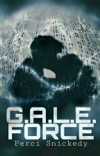G.A.L.E. Force - Duology ~Wattys2017~ by Perci_Snickedy