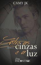 Entre as Cinzas e a Luz #6 (Serie Encontros) by CamyJk