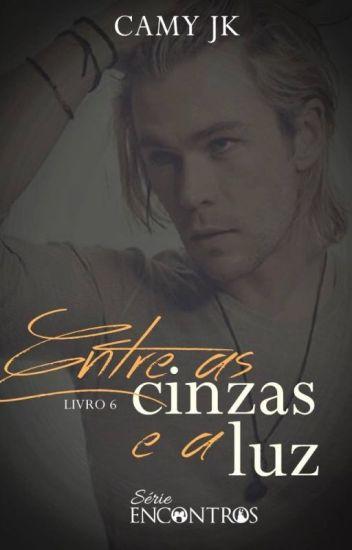 Entre as Cinzas e a Luz #6 (Serie Encontros)