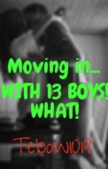 Moving in...WITH 13 BOYS! WHAT!