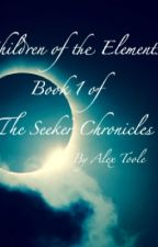 Children of the Elements (Book one of The Seeker Chronicles) by alex_toole15