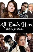 All Ends Here BOOK 4 || Harry Potter Fanfiction by Galaxystarsx