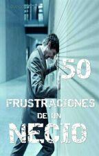 50 frustaciones de un necio. by naach99