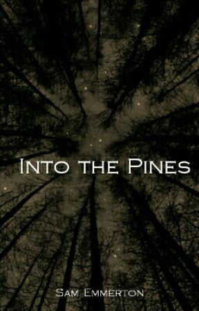 Into the Pines by SamEmmerton
