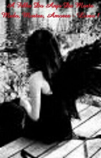 A Filha Do Anjo Da Morte - Medo, Mortes, Amores - Livro 1