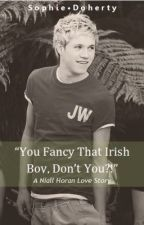 """You Fancy That Irish Boy, Don't You?!"" - Niall Horan Love Story by Carrots_iLike"