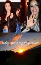 Baby,you're the only reason.(camren) by obsessed_harry