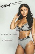 My Sister's Girlfriend by -BluntsxHotWingz-