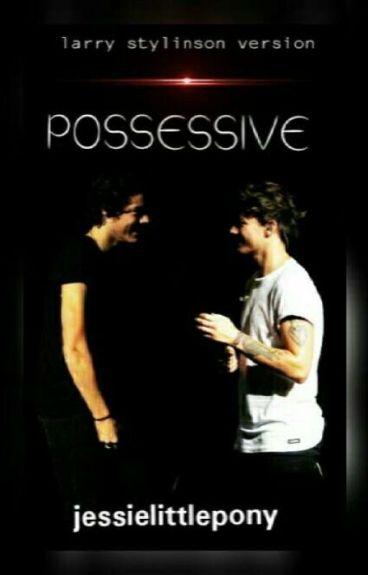 Possessive [ Larry Stylinson Version ]