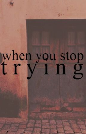 when you stop trying by ziamalike