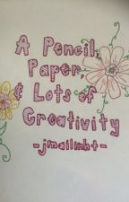 A Pencil, A Paper, and A Whole Lot of Creativity by jmailinht