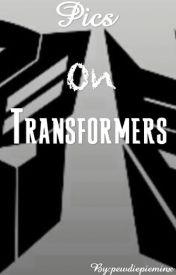 Pics on transformers! by pewdiepieminx