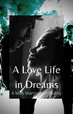A Lovelife in Dreams (A Mob Marriage In Reality) by PineappleRumYUM