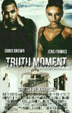 Truth Moment(Chris Brown Fan Fic) by xxxyesha