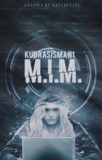 M.I.M.  #Wattys2016 by KubraSisman1