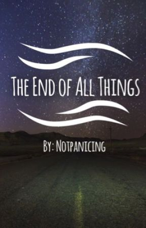 The End Of All Things by notpanicing