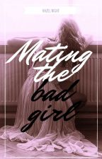 Mating the Bad Girl (Werewolf version of Dating the Bad Girl) by hazenight1