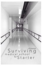 Surviving Medical School for Starter by elcessa