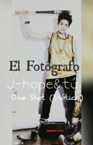 El Fotógrafo~One shot (J-hope&tú) Erótica