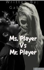 Ms. Player VS Mr. Player (Completed) by Gabriella_Thomas