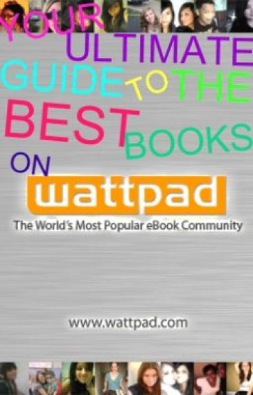 Your ultimate guide to the Best Books on Wattpad!!!! :) by xxLivingTheLifexx