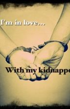 ...I Think I'm in Love with my Kidnapper... by kgirl001