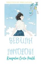 Sebuah Anthology - 1st Book [END] by PhiliaFate