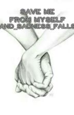 Save me from myself by and_sadness_falls
