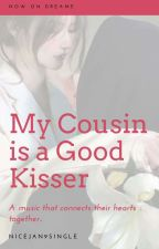 My Cousin Is A Good Kisser by nicejan9single