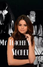 My Teacher's Secret (teacherxstudent)  by NessMartin