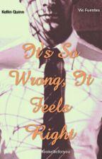 It's So Wrong, It Feels Right(kellic) by tookellicforyou