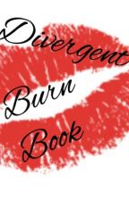 Divergent Burn Book by KenzieRaine_