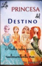 La princesa del destino by JashelyCE