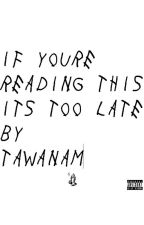 If You're Reading This It's Too Late by tawanam