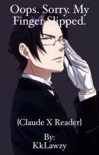 Oops. Sorry. My finger slipped. {Claude x reader} by KodyOliver