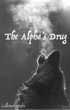The Alpha's Drug. by callmefresh