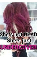 She's not dead. She's just UNDERCOVER. by LoveeeMia