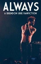 Always (A Brendon Urie Fanfiction) by hellaradmal