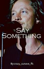 Say Something #wattys2016 by The100AiraHeda