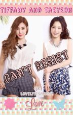Can't Resist [Taeny Fanfic - On Going] by LovelyHwang81