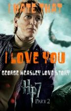 I Hate That I Love You (A George Weasley Story) (And a Neville Longbottom Story) by Izzyd123