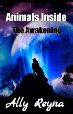 Animals Inside : The Awakening (editing/on hold) by Charmcaster_Online