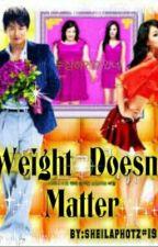 Weight  Doesn't   Matter by sheilapotz19