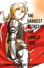 The Darkest Secret of the Lightest Soul { FMA Edward Elric x reader } by premiumqualitytrash