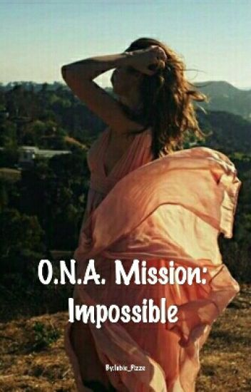O.N.A. Mission: Impossible.